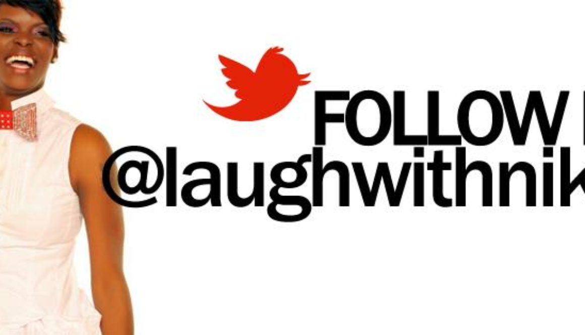 Follow Me On Twitter @laughwithnikita